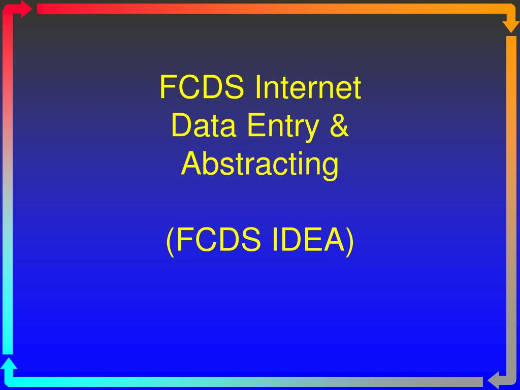 fcds internet data entry abstracting fcds idea l.