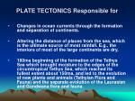 plate tectonics responsible for8