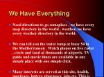 we have everything
