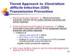 tiered approach to clostridium difficile infection cdi transmission prevention