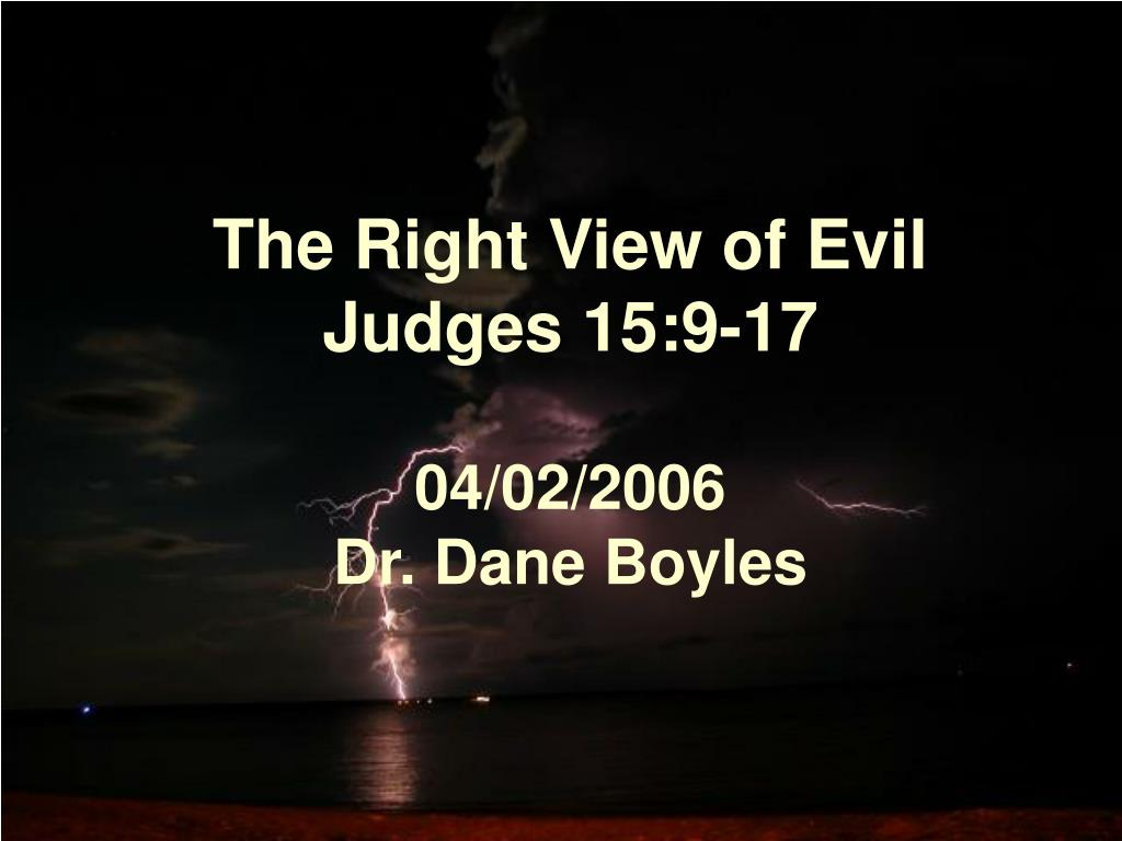 the right view of evil judges 15 9 17 04 02 2006 dr dane boyles l.