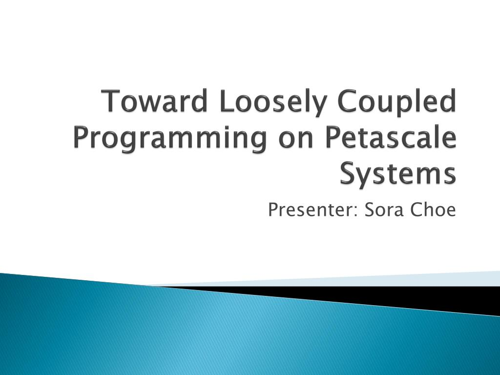 toward loosely coupled programming on petascale systems l.