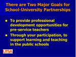 there are two major goals for school university partnerships