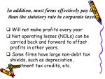 in addition most firms effectively pay less than the statutory rate in corporate taxes