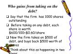 who gains from taking on the debt