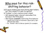 who pays for this risk shifting behavior