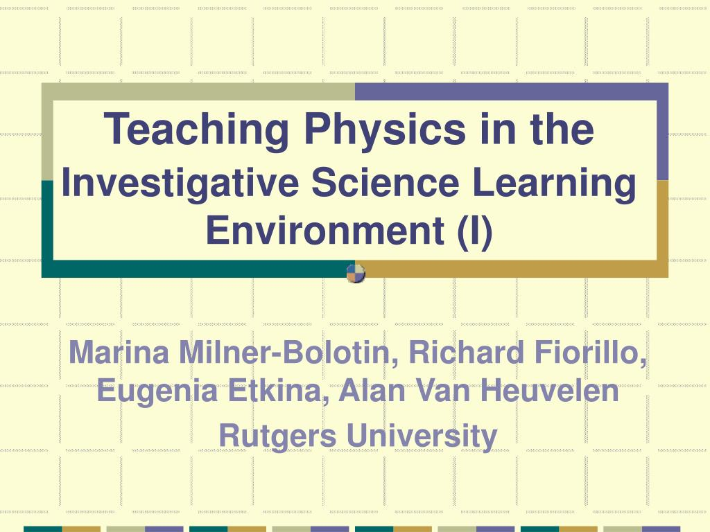 teaching physics in the investigative science learning environment i l.