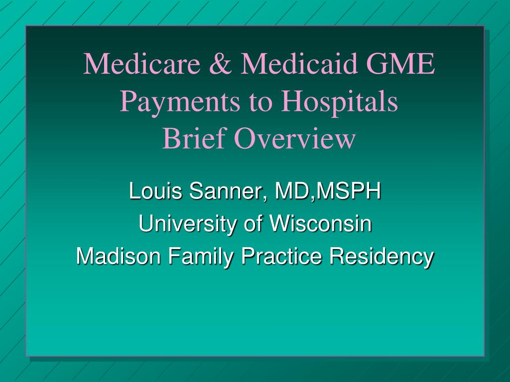 medicare medicaid gme payments to hospitals brief overview l.