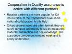 cooperation in quality assurance is active with different partners