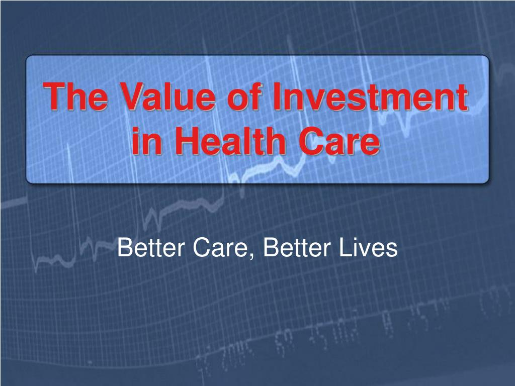 the value of investment in health care l.