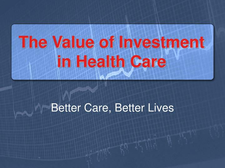 the value of investment in health care n.
