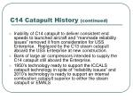 c14 catapult history continued