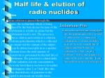 half life elution of radio nuclides