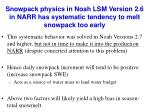 snowpack physics in noah lsm version 2 6 in narr has systematic tendency to melt snowpack too early