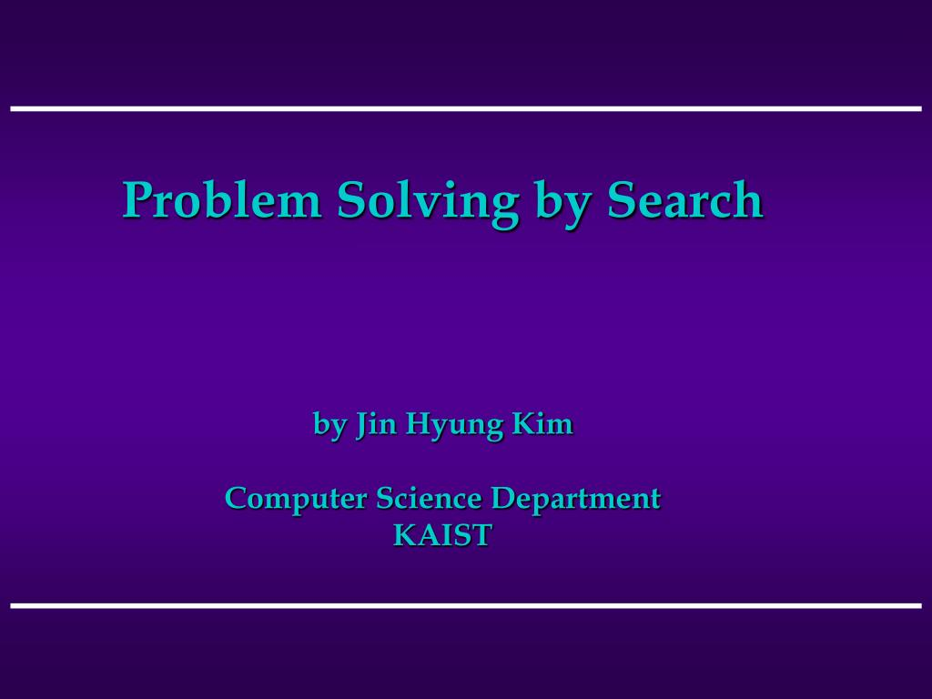 problem solving by search by jin hyung kim computer science department kaist l.