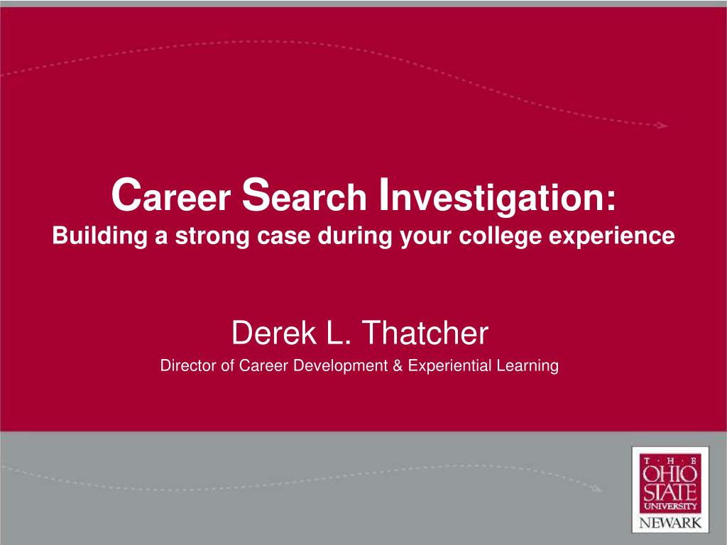 c areer s earch i nvestigation building a strong case during your college experience l.