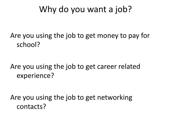 Why do you want a job