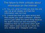 the failure to think critically about information on the internet