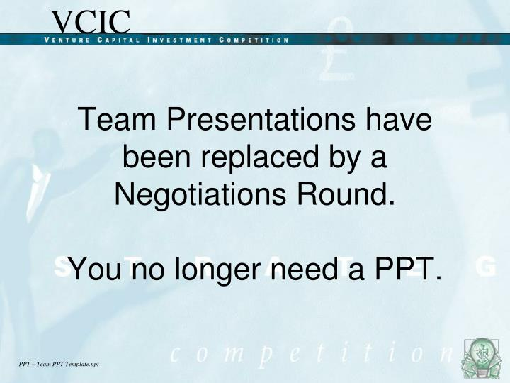 team presentations have been replaced by a negotiations round you no longer need a ppt n.