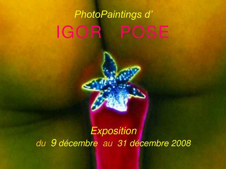 Photopaintings d igor pose exposition du 9 d cembre au 31 d cembre 2008