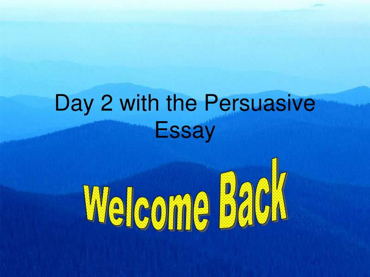 day 2 with the persuasive essay n.
