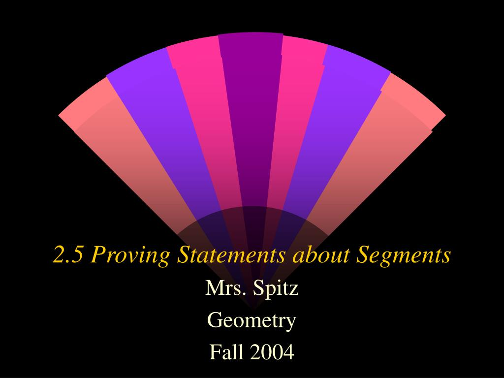 2 5 proving statements about segments l.