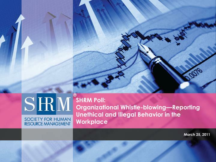 shrm poll organizational whistle blowing reporting unethical and illegal behavior in the workplace n.