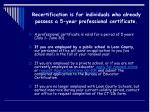 recertification is for individuals who already possess a 5 year professional certificate