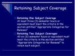 retaining subject coverage