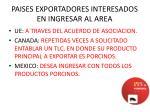 paises exportadores interesados en ingresar al area