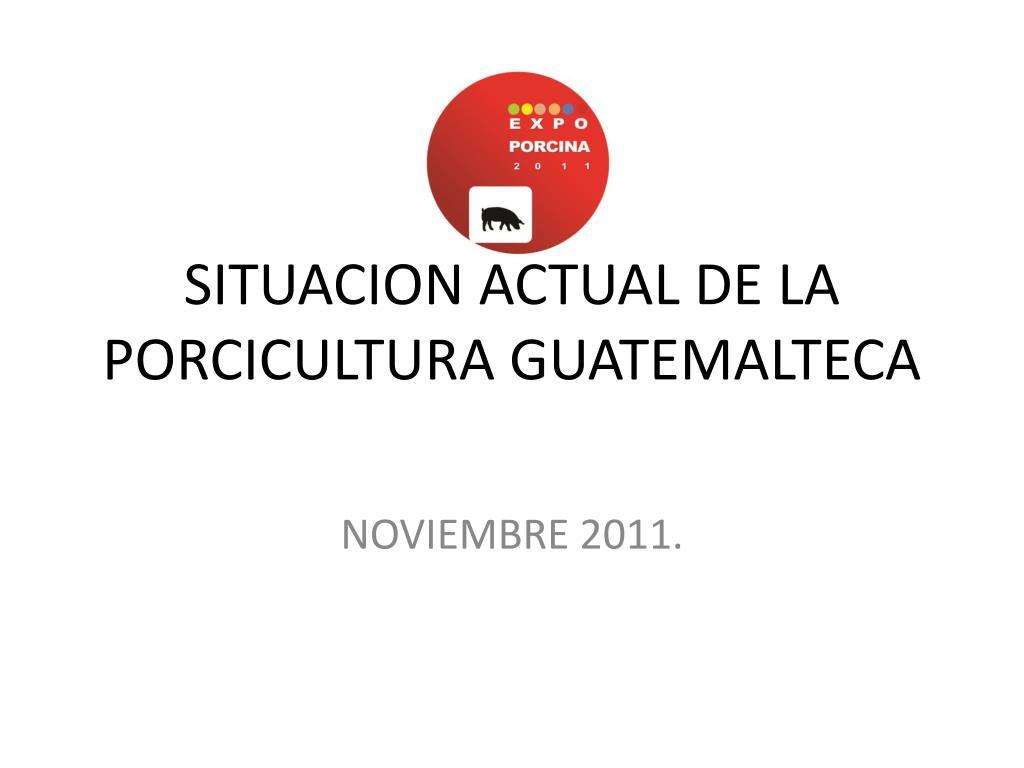 situacion actual de la porcicultura guatemalteca l.
