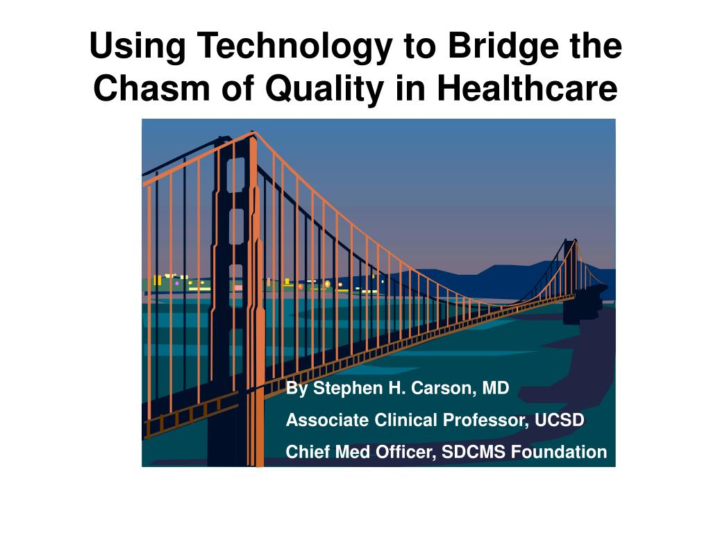 using technology to bridge the chasm of quality in healthcare l.