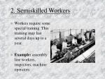 2 semiskilled workers