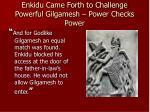 enkidu came forth to challenge powerful gilgamesh power checks power