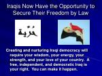 iraqis now have the opportunity to secure their freedom by law