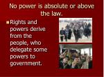 no power is absolute or above the law