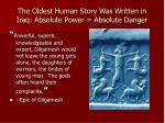 the oldest human story was written in iraq absolute power absolute danger