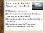 jesus came to jerusalem tips for the holy week
