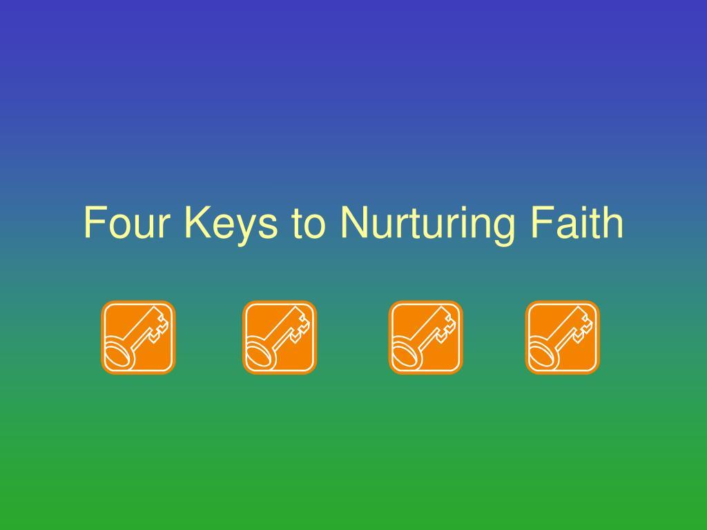 four keys to nurturing faith l.