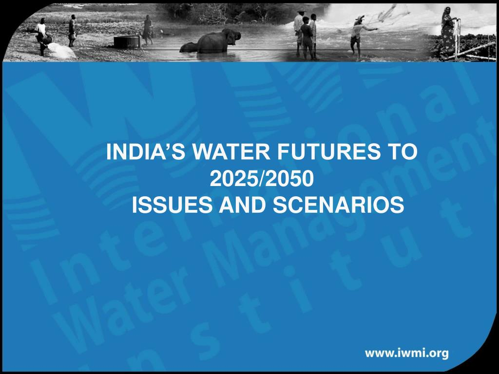 INDIA'S WATER FUTURES TO 2025/2050