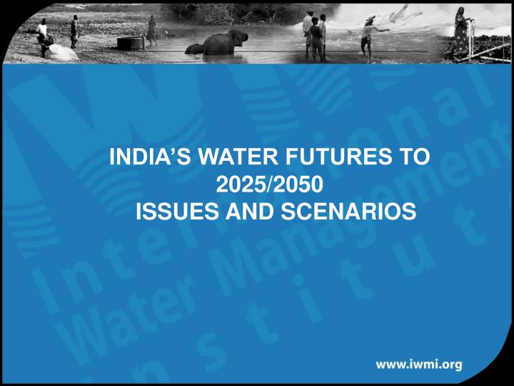 India s water futures to 2025 2050 issues and scenarios