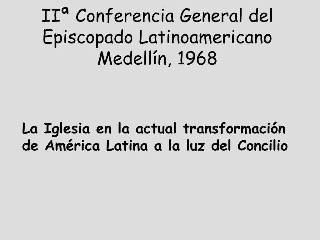 ii conferencia general del episcopado latinoamericano medell n 1968 l.