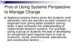 pros of using systems perspective to manage change
