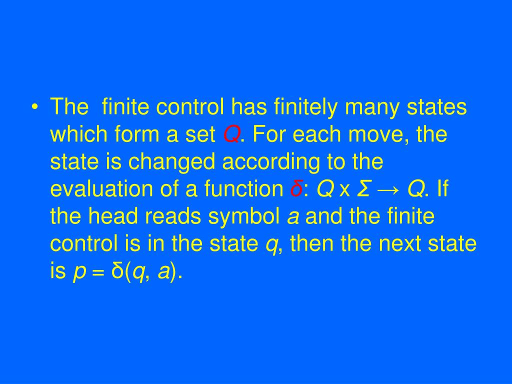 The  finite control has finitely many states which form a set