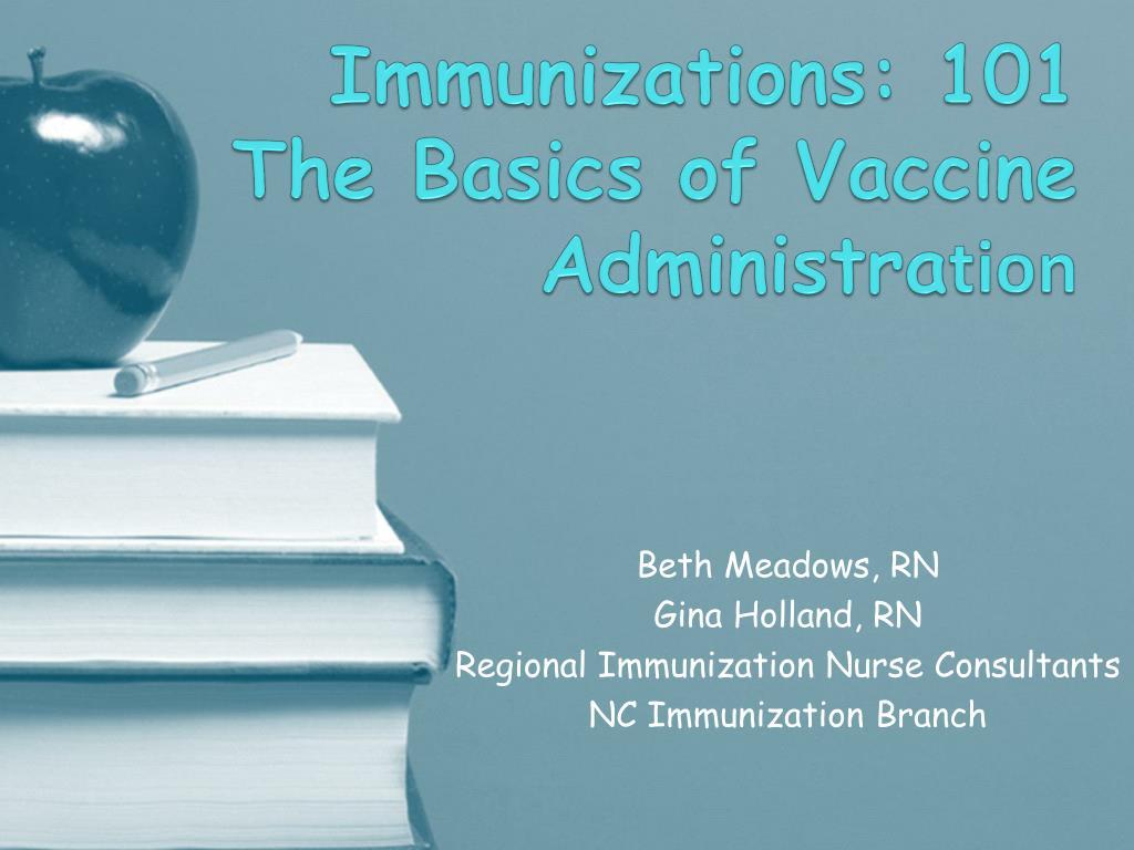 immunizations 101 the basics of vaccine administra tion l.