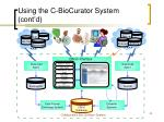 using the c biocurator system cont d