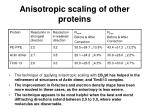 anisotropic scaling of other proteins
