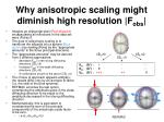 why anisotropic scaling might diminish high resolution f obs