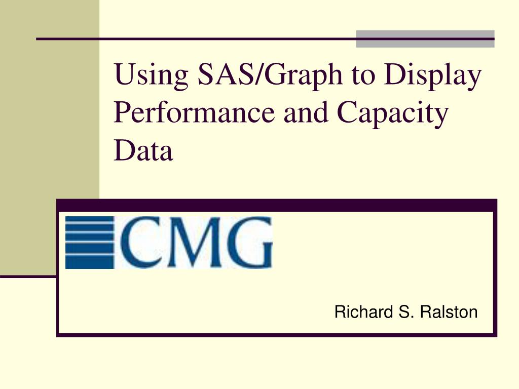 using sas graph to display performance and capacity data l.