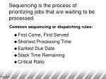 sequencing is the process of prioritizing jobs that are waiting to be processed